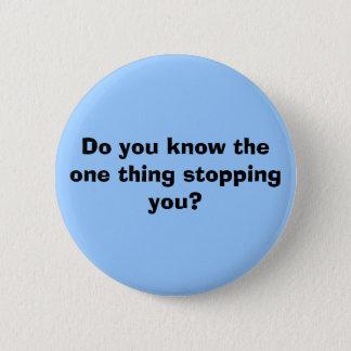 Kennen Sie die eine Sache, die Sie stoppt? Runder Button 5,1 Cm