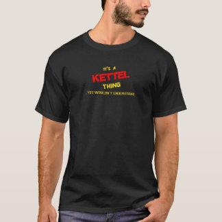 KETTEL Sache, würden Sie nicht verstehen T-Shirt