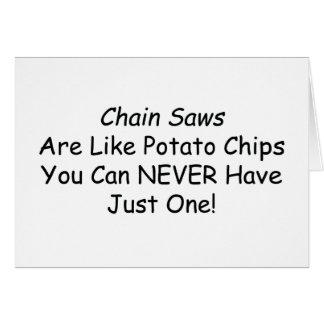 Kettensägen sind wie Kartoffelchips, die Sie nie Karte