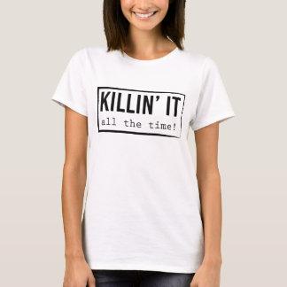Killin es - ständig! T-Shirt