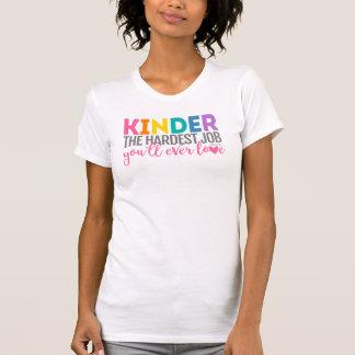 Kindergarten - der härteste Job, den Sie überhaupt T-Shirt