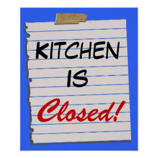 Kitchen Is Closed!  Poster Print