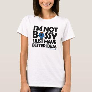 Kleines Fräulein Bossy Has Better Ideas T-Shirt