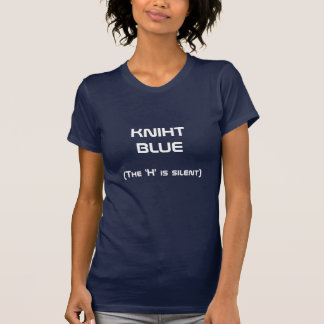 """KNIHTBLUE, (das """"H"""" ist still) T-Shirt"""