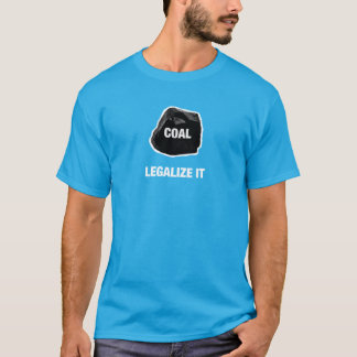 Kohle - legalisieren Sie sie Shirt