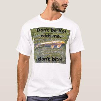 koi Fische, sind nicht Koi mit mir., ich beißen T-Shirt