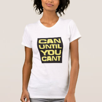 KÖNNEN SIE, BIS SIE NICHT KÖNNEN T-Shirt