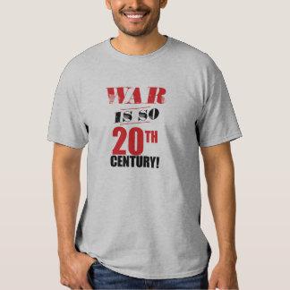 Krieg ist so des 20. Jahrhunderts! Shirt