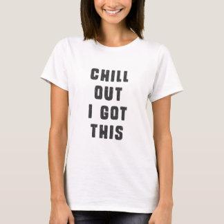 Kühlen Sie heraus! Ich erhielt dieses T-Shirt