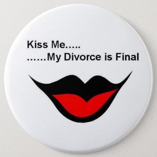 Küssen Sie mich, den ich geschieden werde Runder Button 15,3 Cm
