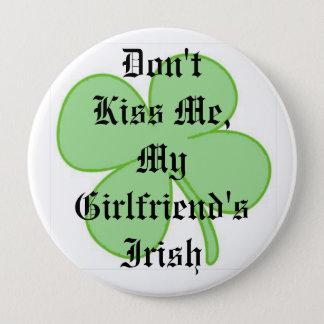 Küssen Sie mich nicht, die Iren meiner Freundin Runder Button 10,2 Cm