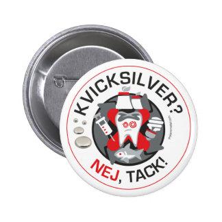 """Kvicksilver? Nej, Reißnagel!"" Button/Knopf Runder Button 5,1 Cm"