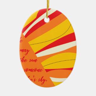 Lächeln können Sie die Sonne in jemand sein elses Ovales Keramik Ornament