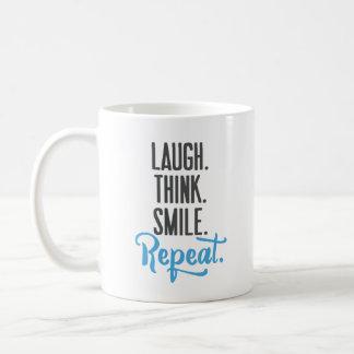 Lachen. Denken Sie. Lächeln. Wiederholung. Kaffeetasse