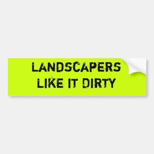 Landschaftsgestalter mögen es schmutzig autoaufkleber