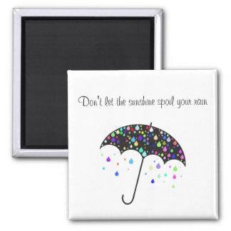 Lassen Sie den Sonnenschein Ihren Regen nicht Quadratischer Magnet