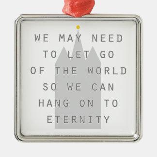 lassen Sie die Welt los, um zu Ewigkeit lds an zu Quadratisches Silberfarbenes Ornament