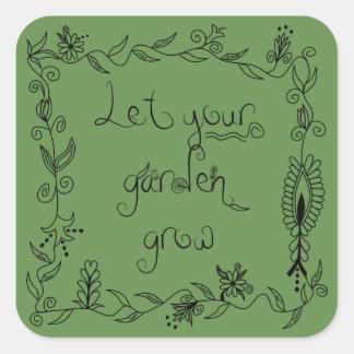 Lassen Sie Ihren Garten wachsen Quadratischer Aufkleber