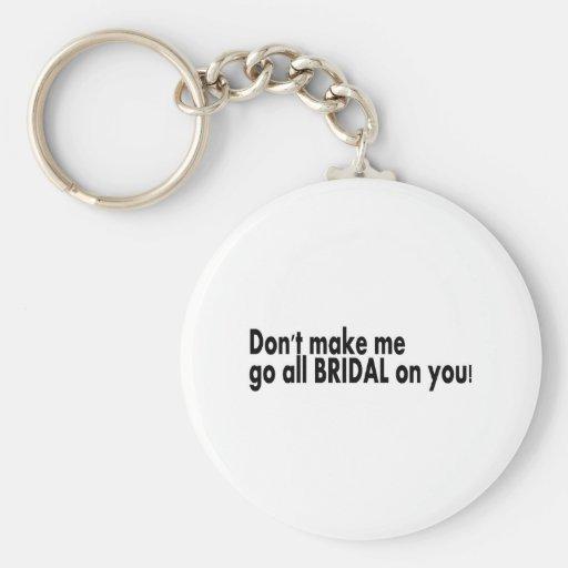 Lassen Sie mich nicht ganz Braut gehen auf Ihnen Schlüsselband