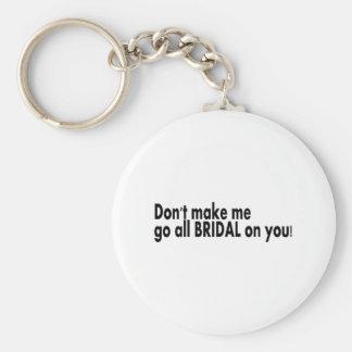 Lassen Sie mich nicht ganz Braut gehen auf Ihnen Standard Runder Schlüsselanhänger