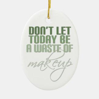 Lassen Sie nicht heute ein Abfall des Makes-up Keramik Ornament
