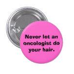 Lassen Sie nie einen Onkologen Ihr Haar tun Anstecknadelbutton