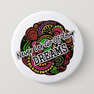 Lassen Sie nie Ihre Träume los Runder Button 7,6 Cm