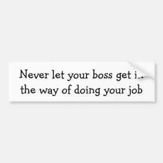 Lassen Sie nie Ihren Chef auf die Art erhalten… Autoaufkleber
