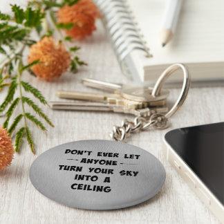 Lassen Sie niemand Ihren Himmel zu Decken-Zitat Schlüsselanhänger