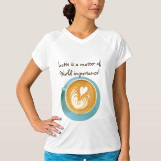 Latte ist eine Angelegenheit von Weltbedeutung! T-Shirt