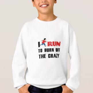 Laufen, zum der Verrücktheit aufzubrauchen Sweatshirt