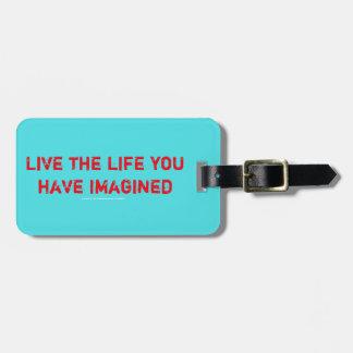 Leben das Leben, das Sie sich vorgestellt haben Gepäckanhänger