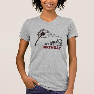 Leben jeder Tag, wie es Ihr Geburtstags-T - Shirt