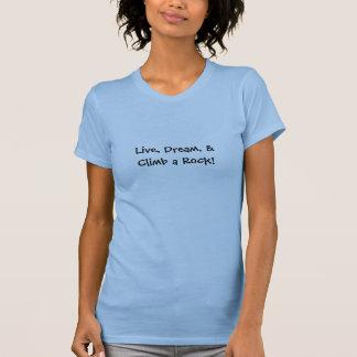 Leben Sie, träumen Sie und klettern Sie einen T-Shirt