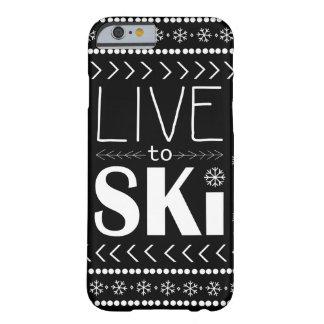 Leben Sie, um Ski zu fahren Telefonkasten - Barely There iPhone 6 Hülle