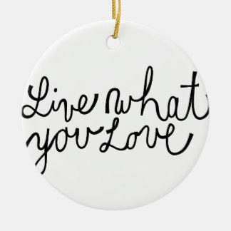 Leben Sie, was Sie Liebe-motivierend Slogan Rundes Keramik Ornament