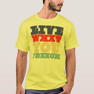 Leben Sie, was Sie Shirt predigen