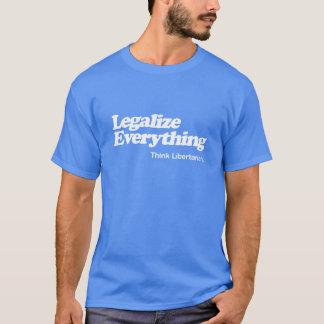 Legalisieren Sie alles liberalistischer T - Shirt
