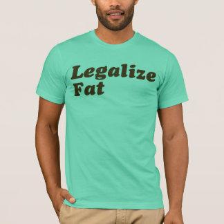 Legalisieren Sie Fett T-Shirt