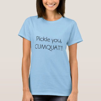 Legen Sie Sie, CUMQUAT! in Essig ein! T-Shirt