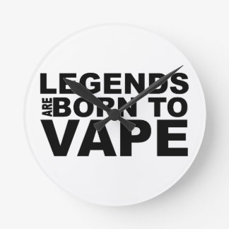 LEGENDS ARE BORN TO VAPE RUNDE WANDUHR