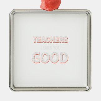 Lehrer, die gehen, Sie zu lernen gutes Quadratisches Silberfarbenes Ornament