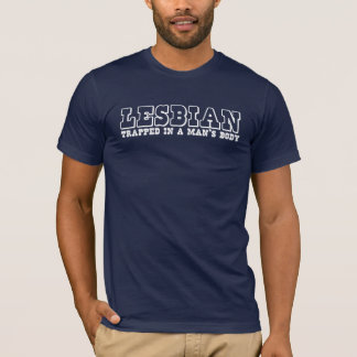 LESBE, eingeschlossen im Körper eines Mannes T-Shirt