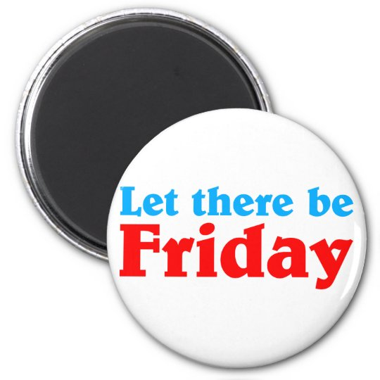Let there be Friday Runder Magnet 5,1 Cm