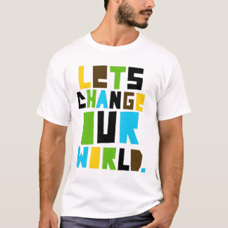 Letschangeourworld2 T-Shirt