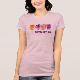 Liebe arbeitet für mich  --T - Shirt