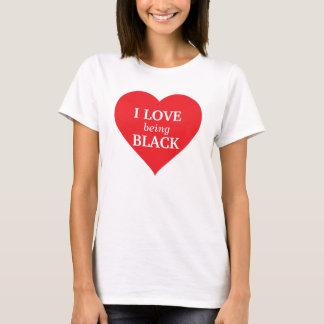 Liebe I, die schwarz ist T-Shirt