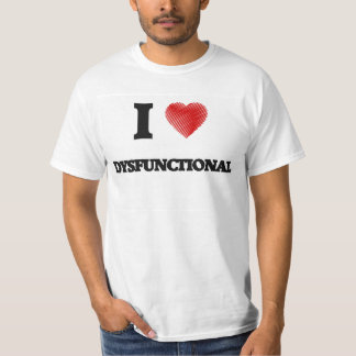 Liebe I dysfunktionell T-shirt