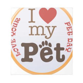 Liebe Ihr Haustier-Tag - Anerkennungs-Tag Notizblock