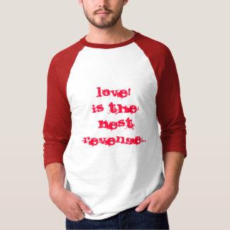 LIEBE! Ist die beste Rache… T-Shirt